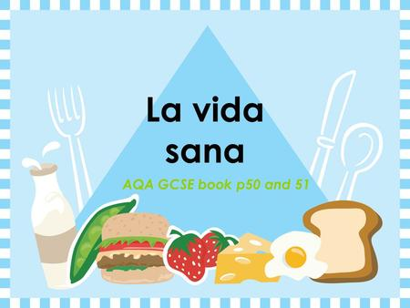 La vida sana AQA GCSE book p50 and 51.