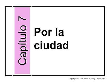 Por la ciudad Capítulo 7 Copyright © 2008 by John Wiley & Sons, Inc.