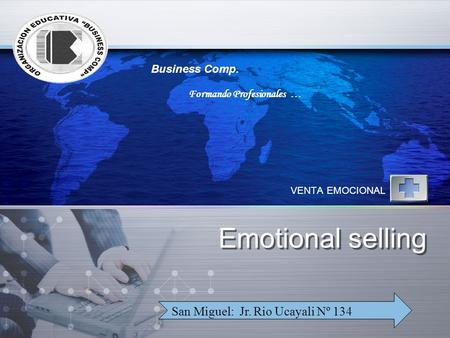 Emotional selling VENTA EMOCIONAL Business Comp. Formando Profesionales … San Miguel: Jr. Rio Ucayali Nº 134.