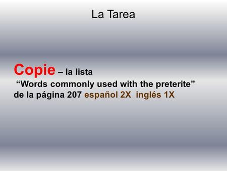 "La Tarea Copie – la lista ""Words commonly used with the preterite"" de la página 207 español 2X inglés 1X."
