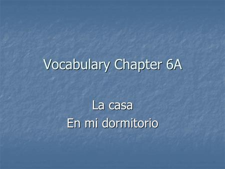 Vocabulary Chapter 6A La casa En mi dormitorio. la alfombra.