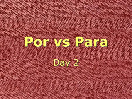 "Por vs Para Day 2. Para ""for"" Para ""for"" destination (toward) ""for"" destination (toward)"
