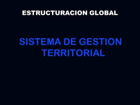SISTEMA DE GESTION TERRITORIAL ESTRUCTURACION GLOBAL.