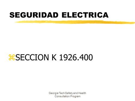 Georgia Tech Safety and Health Consultation Program SEGURIDAD ELECTRICA zSECCION K 1926.400.