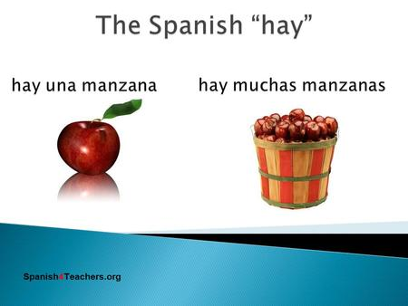 "Spanish4Teachers.org.  In Spanish you say ""hay""  In English you say ""there is"" ""there are"" Spanish4Teachers.org."