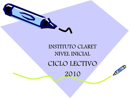 INSTITUTO CLARET NIVEL INICIAL CICLO LECTIVO 2010.