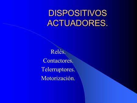 DISPOSITIVOS ACTUADORES.