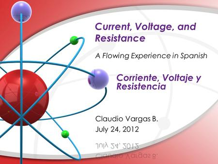 Current, Voltage, and Resistance Corriente, Voltaje y Resistencia.
