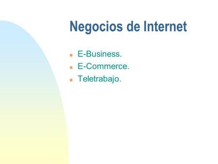 E-Business. E-Commerce. Teletrabajo. Negocios de Internet.