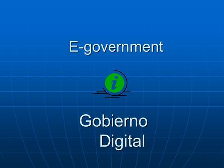 E-government E-government Gobierno Digital Gobierno Digital.