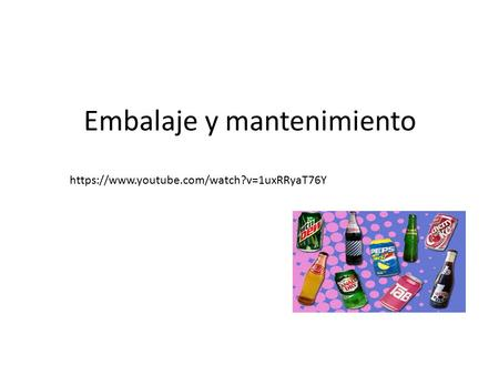 Embalaje y mantenimiento https://www.youtube.com/watch?v=1uxRRyaT76Y.