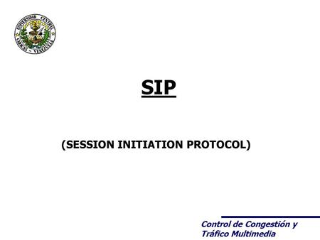 Control de Congestión y Tráfico Multimedia SIP (SESSION INITIATION PROTOCOL)