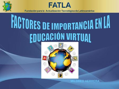 MILDRED HERRERA. Educación Virtual E-LearningB-Learning Pre domina la comunicación asincrónica a través del internet. predomina la comunicación sincrónica.