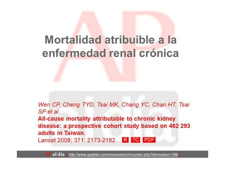 Mortalidad atribuible a la enfermedad renal crónica Wen CP, Cheng TYD, Tsai MK, Chang YC, Chan HT, Tsai SP et al. All-cause mortality attributable to.