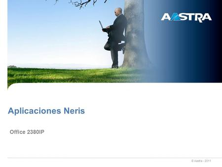 © Aastra - 2011 Aplicaciones Neris Office 2380IP.