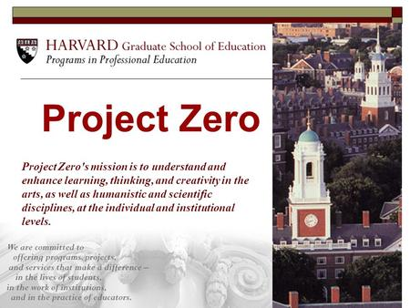 Project Zero Project Zero's mission is to understand and enhance learning, thinking, and creativity in the arts, as well as humanistic and scientific disciplines,