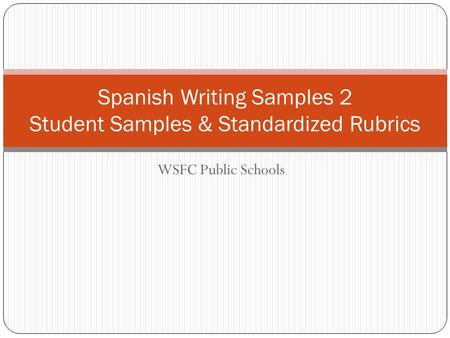 WSFC Public Schools Spanish Writing Samples 2 Student Samples & Standardized Rubrics.