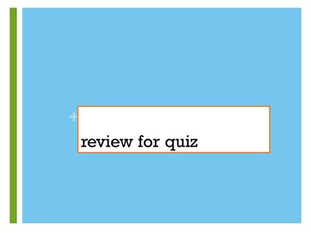 Review for quiz.