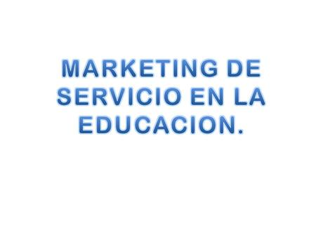 MARKETING DE SERVICIO EN LA EDUCACION.