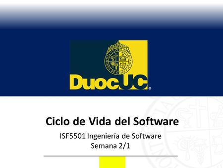 Ciclo de Vida del Software ISF5501 Ingeniería de Software Semana 2/1.