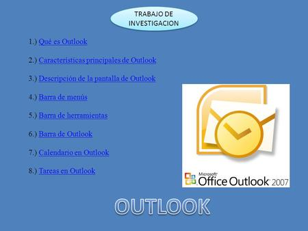 1.) Qué es OutlookQué es Outlook 2.) Características principales de OutlookCaracterísticas principales de Outlook 3.) Descripción de la pantalla de OutlookDescripción.