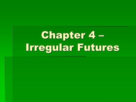 Chapter 4 – Irregular Futures