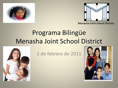 Programa Bilingüe Menasha Joint School District 2 de febrero de 2011 Menasha Joint School District.