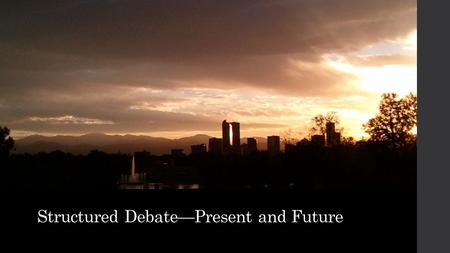 Structured Debate—Present and Future. Structured Debate is a technique for articulating and settling disputes over controversial issues. It tries to create.
