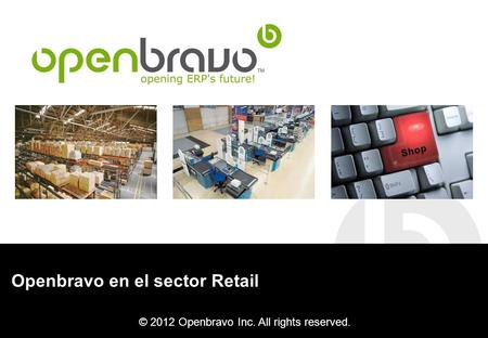 © 2012 Openbravo Inc. All rights reserved. Openbravo en el sector Retail.