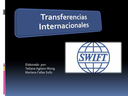 La transferencia de dinero SWIFT : Society for Worldwide Interbank Financial Telecommunication. Se originó en 1974, cuando siete bancos internacionales.