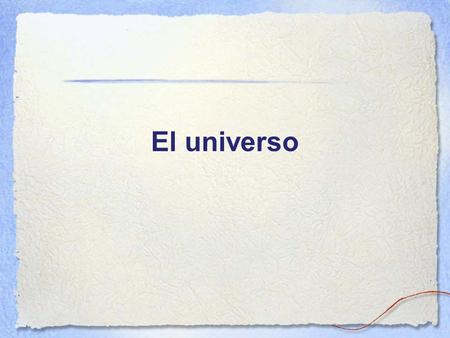 El universo. Big bang Expansion of the universe Theory of relativity Diff galaxies Life of a star Constellations.