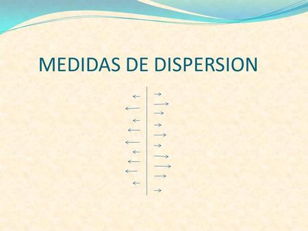 MEDIDAS DE DISPERSION.