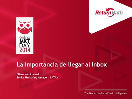 La importancia de llegar al Inbox Eliane Yumi Iwasaki Senior Marketing Manager - LATAM.