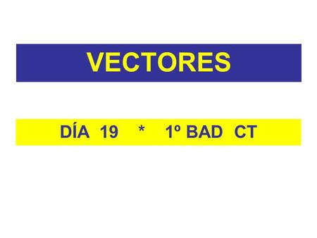VECTORES DÍA 19 * 1º BAD CT.