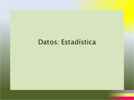 Datos: Estadística.