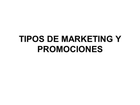 TIPOS DE MARKETING Y PROMOCIONES. GEOMARKETING MARKETING 1X1 MARKETING MEDIOAMBIENTAL MARKETING CORPORATIVO MARKETING DE DESTINO MARKETING DE PROXIMIDAD.