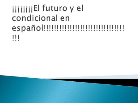  El futuro = will do…  El condicional = would do…