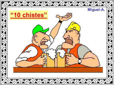 "Miguel-A. ""10 chistes""."
