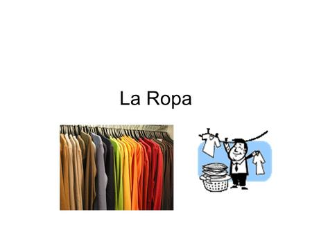 La Ropa. Los Colores Marrón/marrones - brown Negro/negra/negros/negras - black Blanco/a/os/as – white Azul/azules - blue Rojo/a/os/as.