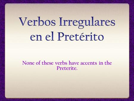 None of these verbs have accents in the Preterite.