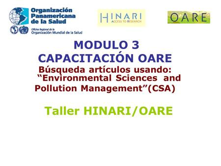 "MODULO 3 CAPACITACIÓN OARE Búsqueda artículos usando: ""Environmental Sciences and Pollution Management""(CSA) Taller HINARI/OARE."