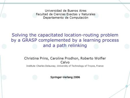 Solving the capacitated location-routing problem by a GRASP complemented by a learning process and a path relinking Christina Prins, Caroline Prodhon,