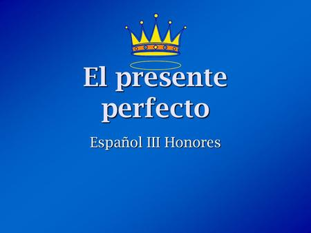 "El presente perfecto Español III Honores. ¿Qué es el presente perfecto? The present perfect is formed by combining a helping verb (""have"" or ""has"") with."