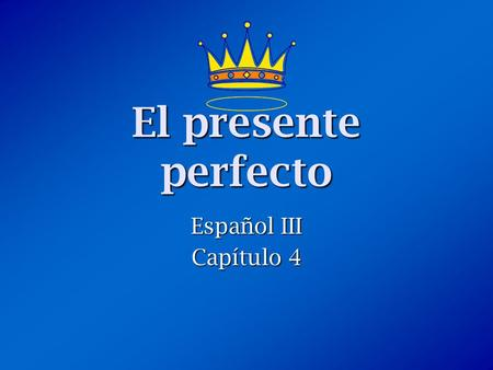 "El presente perfecto Español III Capítulo 4. ¿Qué es el presente perfecto? The present perfect is tense formed by combining a helping verb (""have"" or."