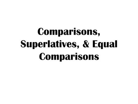 Comparisons, Superlatives, & Equal Comparisons. Los Adjetivos… Adjectives have to match in gender in number. Él es alto. Ella es baja.