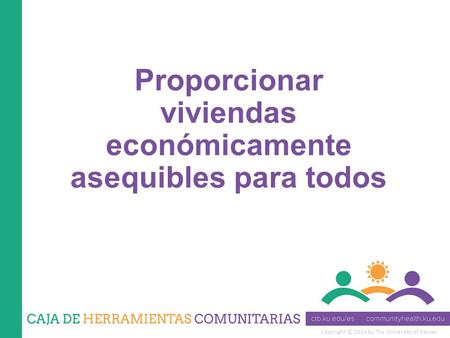 Copyright © 2014 by The University of Kansas Proporcionar viviendas económicamente asequibles para todos.
