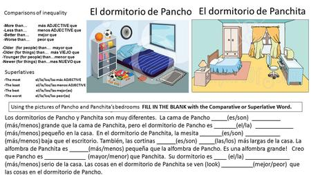 El dormitorio de Pancho El dormitorio de Panchita Comparisons of inequality -More than… más ADJECTIVE que -Less than… menos ADJECTIVE que -Better than…