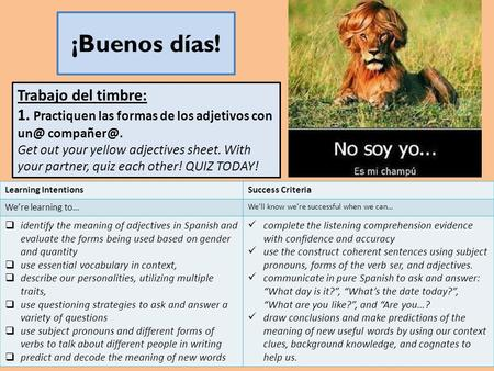 ¡Buenos días! Trabajo del timbre: 1. Practiquen las formas de los adjetivos con  Get out your yellow adjectives sheet. With your partner,