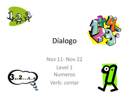 Díalogo Nov 11- Nov 22 Level 1 Numeros Verb: contar.