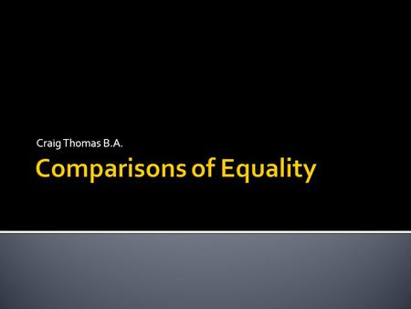 Craig Thomas B.A..  When things being compared have equal characteristics, the comparison of equality is used.  The book is as good as the movie. The.
